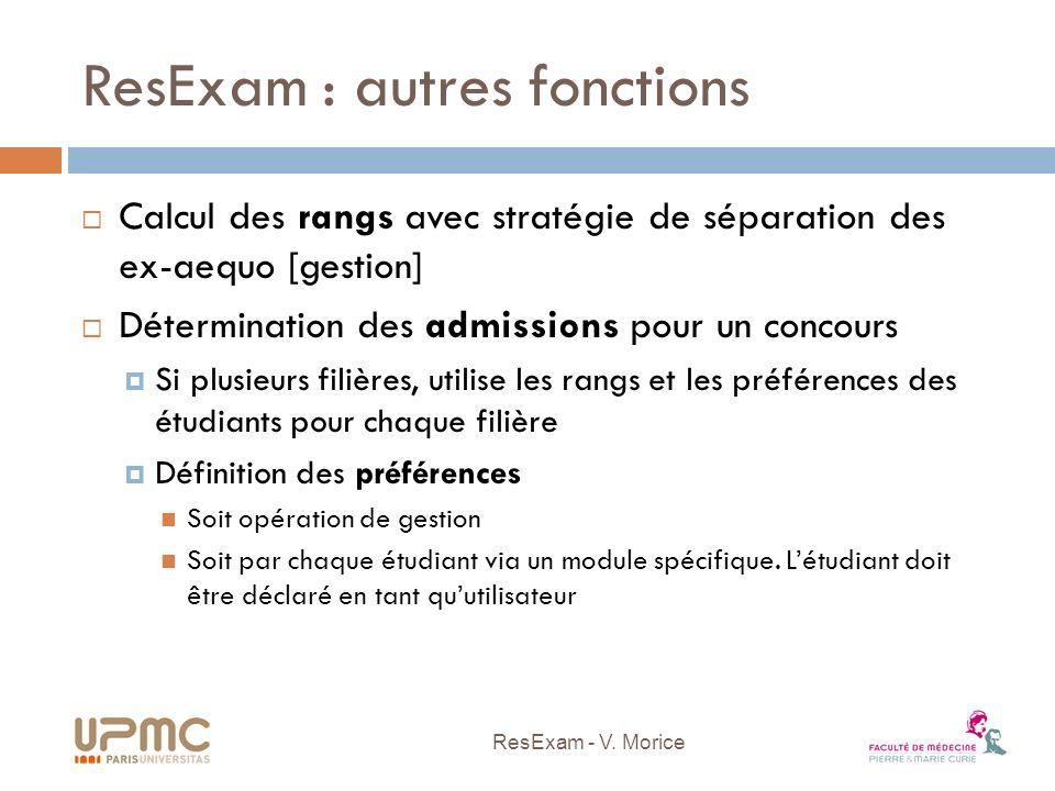 ResExam : autres fonctions Calcul des rangs avec stratégie de séparation des ex-aequo [gestion] Détermination des admissions pour un concours Si plusi