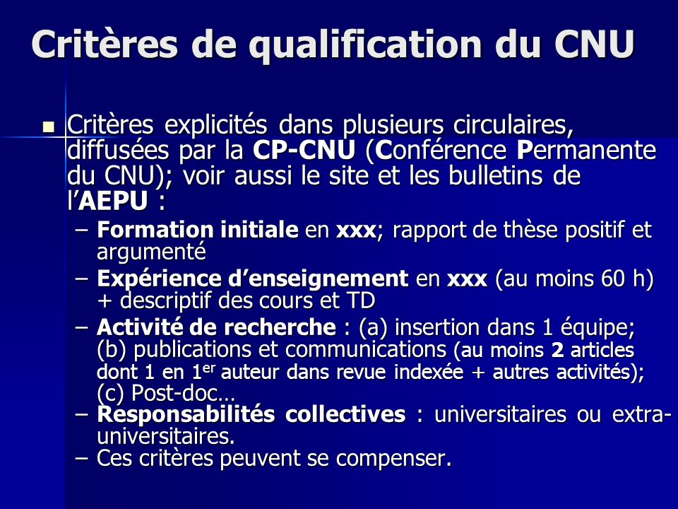 Critères de qualification du CNU Critères explicités dans plusieurs circulaires, diffusées par la CP-CNU (Conférence Permanente du CNU); voir aussi le