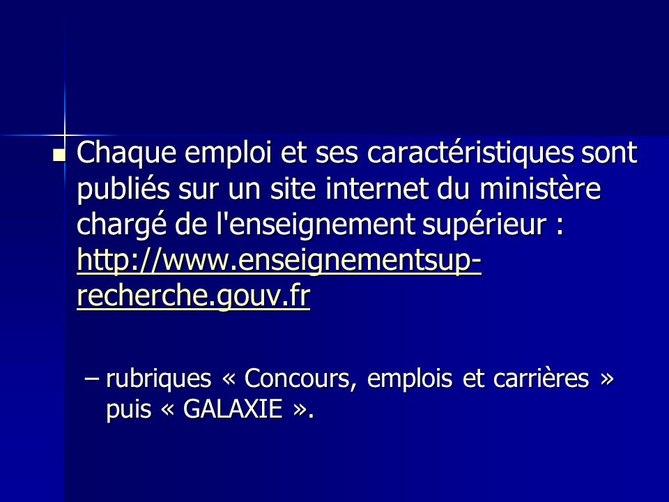 Chaque emploi et ses caractéristiques sont publiés sur un site internet du ministère chargé de l'enseignement supérieur : http://www.enseignementsup-