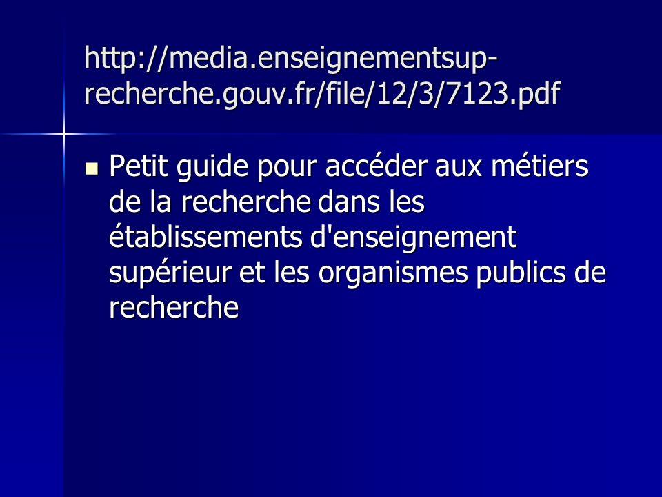 http://media.enseignementsup- recherche.gouv.fr/file/12/3/7123.pdf Petit guide pour accéder aux métiers de la recherche dans les établissements d'ense