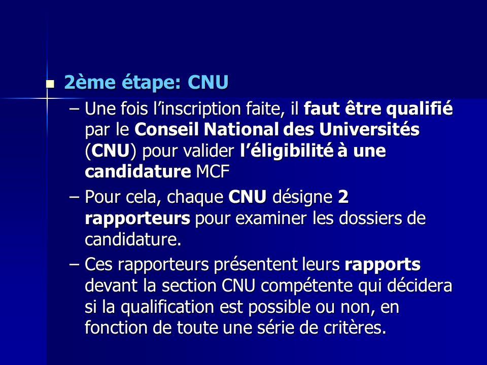 2ème étape: CNU 2ème étape: CNU –Une fois linscription faite, il faut être qualifié par le Conseil National des Universités (CNU) pour valider léligib