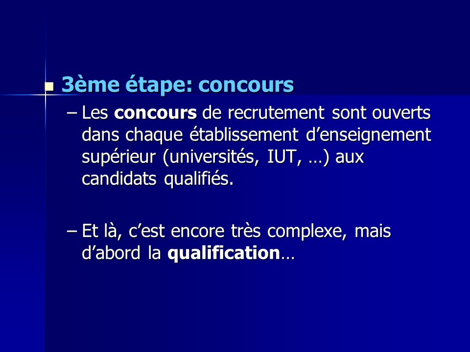 3ème étape: concours 3ème étape: concours –Les concours de recrutement sont ouverts dans chaque établissement denseignement supérieur (universités, IU