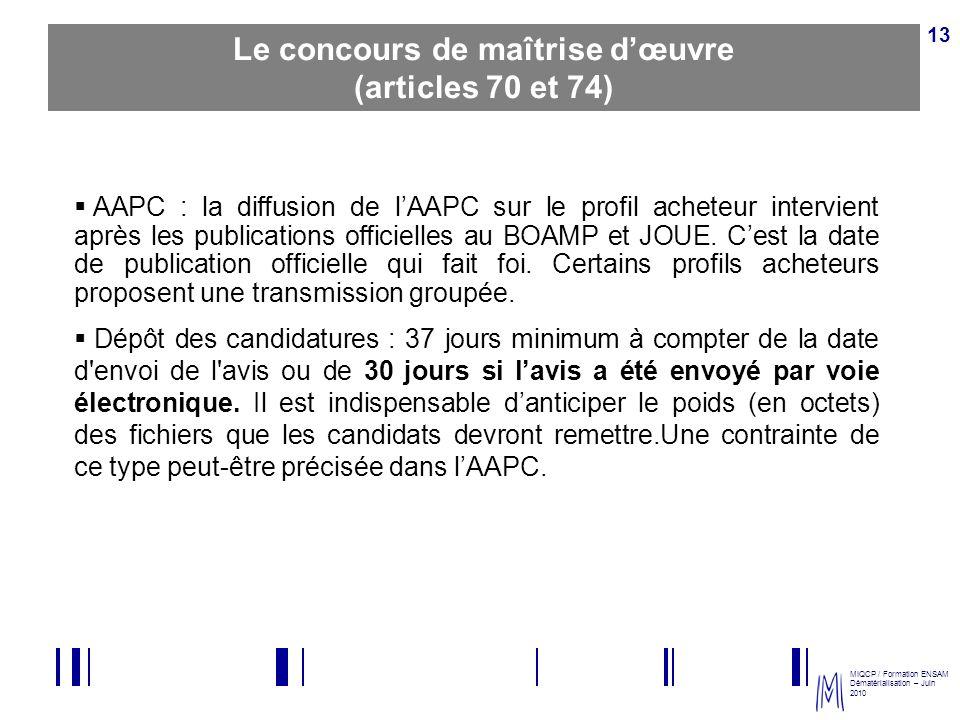 MIQCP / Formation ENSAM Dématérialisation – Juin 2010 13 Le concours de maîtrise dœuvre (articles 70 et 74) AAPC : la diffusion de lAAPC sur le profil