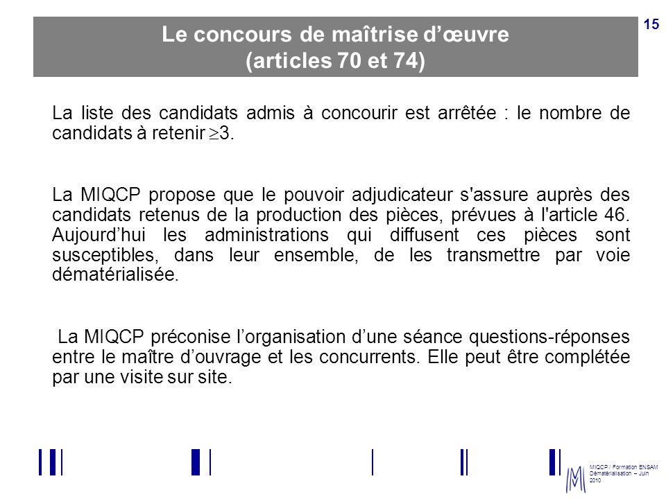 MIQCP / Formation ENSAM Dématérialisation – Juin 2010 15 Le concours de maîtrise dœuvre (articles 70 et 74) La liste des candidats admis à concourir e