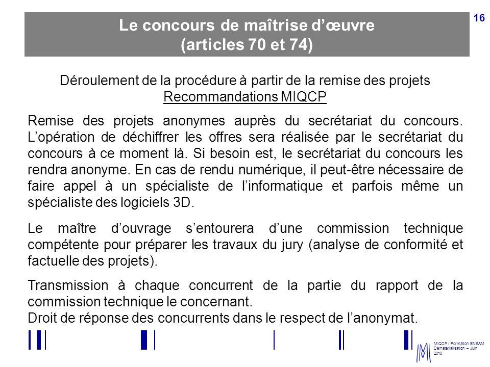 MIQCP / Formation ENSAM Dématérialisation – Juin 2010 16 Déroulement de la procédure à partir de la remise des projets Recommandations MIQCP Remise de