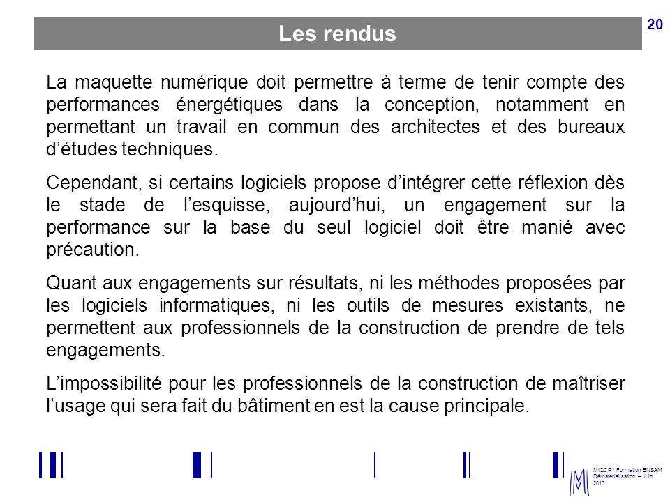 MIQCP / Formation ENSAM Dématérialisation – Juin 2010 20 La maquette numérique doit permettre à terme de tenir compte des performances énergétiques da