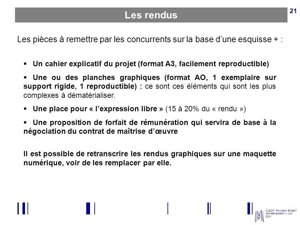 MIQCP / Formation ENSAM Dématérialisation – Juin 2010 21 Un cahier explicatif du projet (format A3, facilement reproductible) Une ou des planches grap