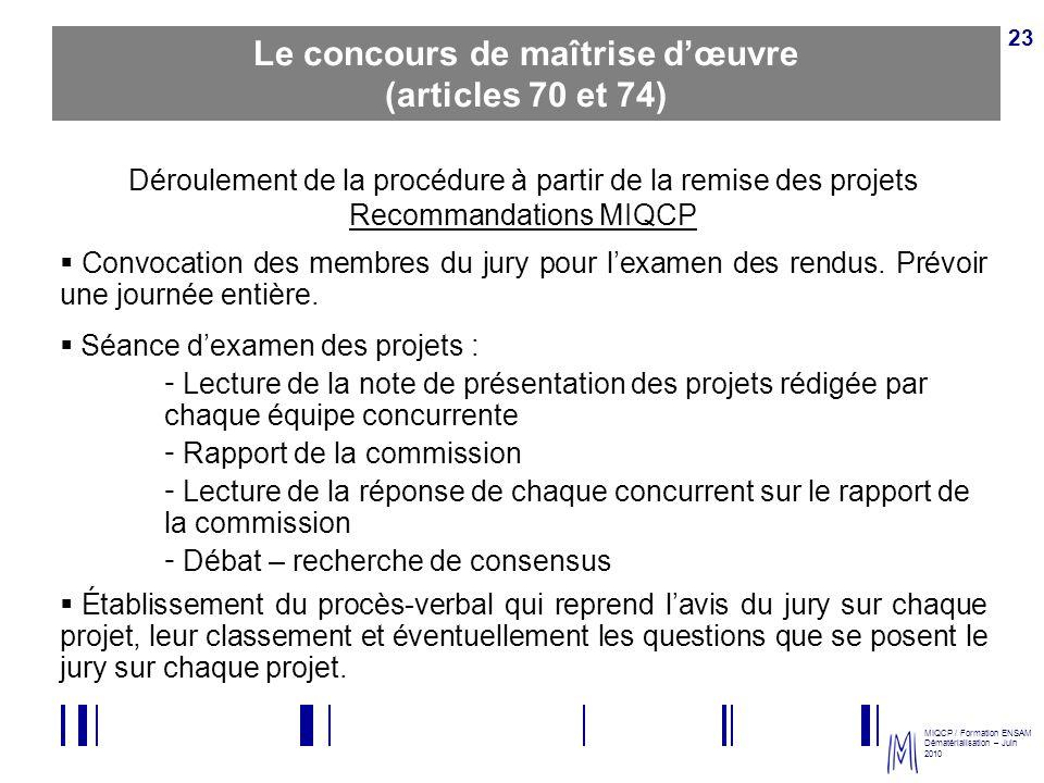 MIQCP / Formation ENSAM Dématérialisation – Juin 2010 23 Déroulement de la procédure à partir de la remise des projets Recommandations MIQCP Convocati