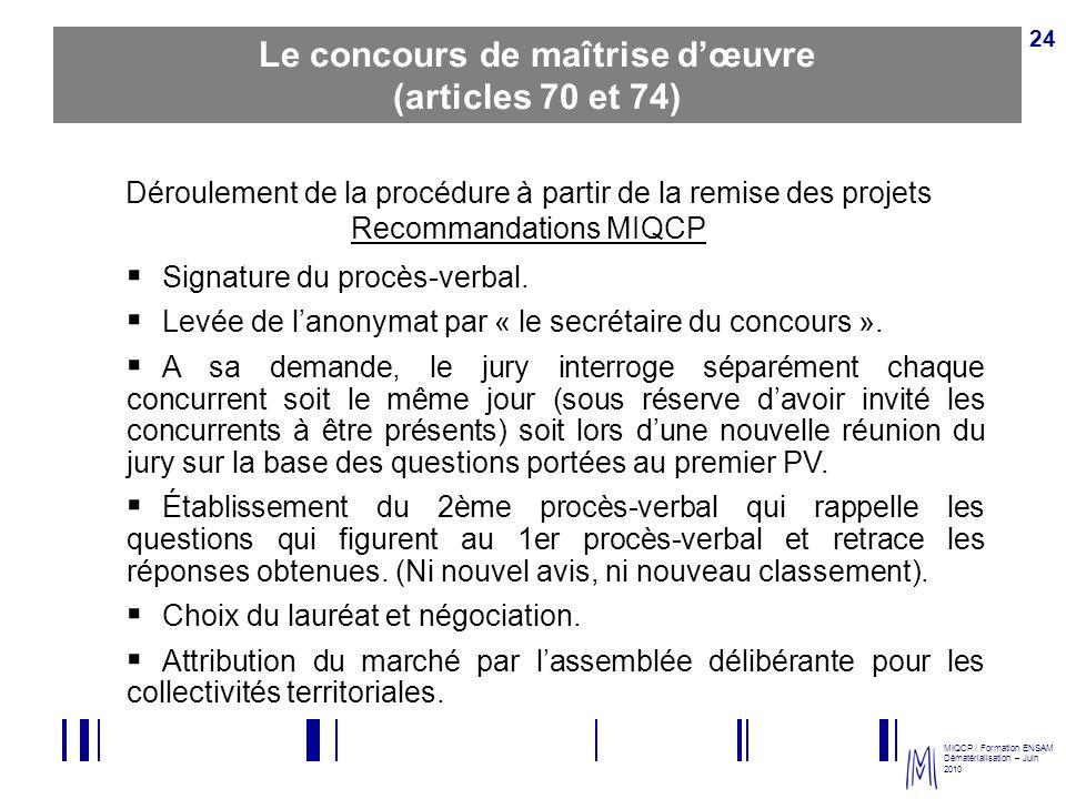 MIQCP / Formation ENSAM Dématérialisation – Juin 2010 24 Déroulement de la procédure à partir de la remise des projets Recommandations MIQCP Signature