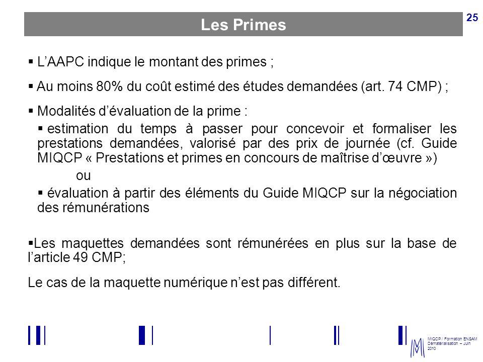 MIQCP / Formation ENSAM Dématérialisation – Juin 2010 25 Les Primes LAAPC indique le montant des primes ; Au moins 80% du coût estimé des études deman