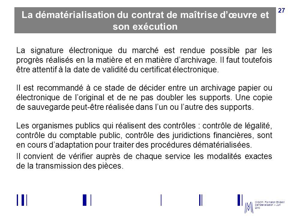MIQCP / Formation ENSAM Dématérialisation – Juin 2010 27 La dématérialisation du contrat de maîtrise dœuvre et son exécution La signature électronique