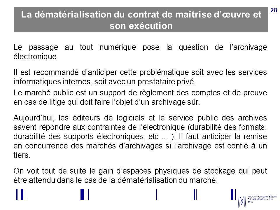 MIQCP / Formation ENSAM Dématérialisation – Juin 2010 28 La dématérialisation du contrat de maîtrise dœuvre et son exécution Le passage au tout numéri