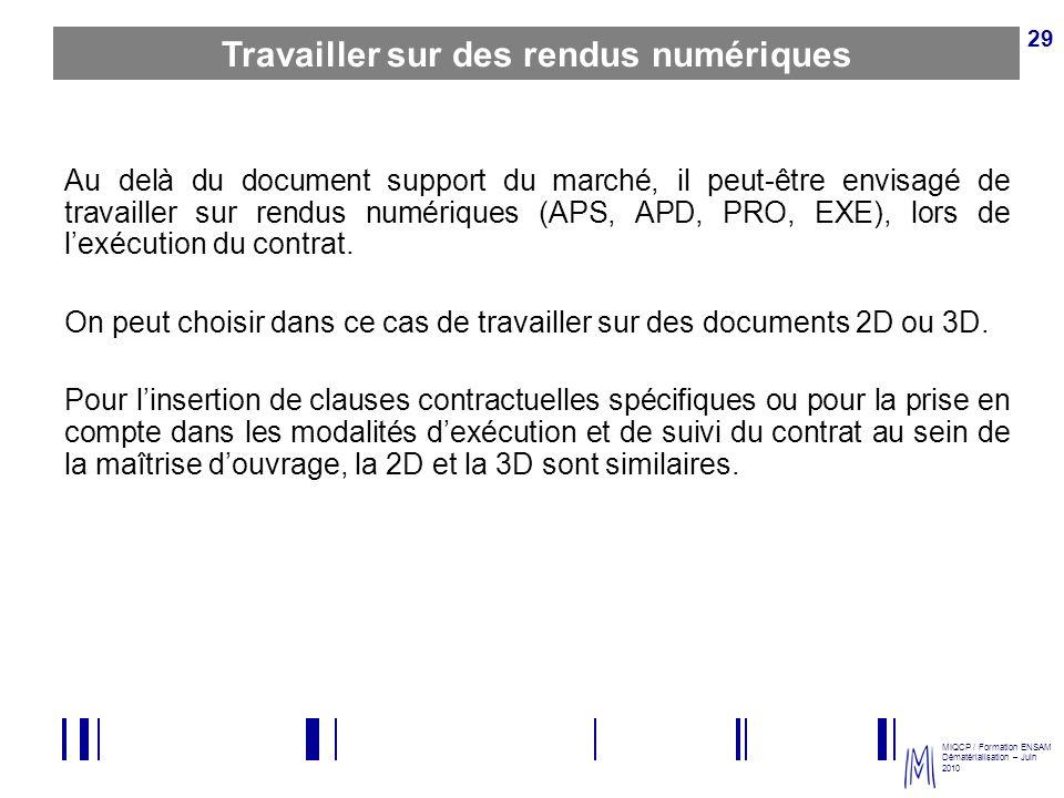 MIQCP / Formation ENSAM Dématérialisation – Juin 2010 29 Travailler sur des rendus numériques Au delà du document support du marché, il peut-être envi