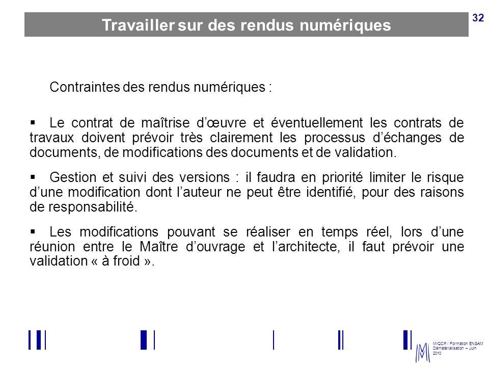 MIQCP / Formation ENSAM Dématérialisation – Juin 2010 32 Travailler sur des rendus numériques Contraintes des rendus numériques : Le contrat de maîtri