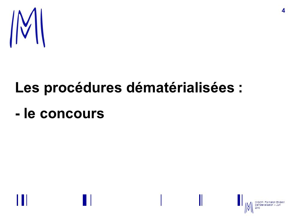 MIQCP / Formation ENSAM Dématérialisation – Juin 2010 15 Le concours de maîtrise dœuvre (articles 70 et 74) La liste des candidats admis à concourir est arrêtée : le nombre de candidats à retenir 3.