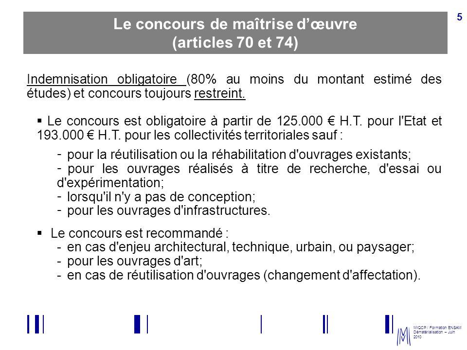 MIQCP / Formation ENSAM Dématérialisation – Juin 2010 5 Le concours de maîtrise dœuvre (articles 70 et 74) Indemnisation obligatoire (80% au moins du