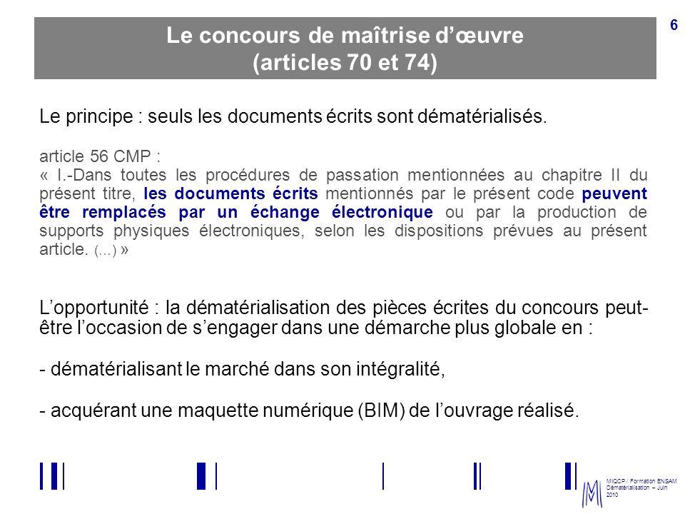 MIQCP / Formation ENSAM Dématérialisation – Juin 2010 27 La dématérialisation du contrat de maîtrise dœuvre et son exécution La signature électronique du marché est rendue possible par les progrès réalisés en la matière et en matière darchivage.
