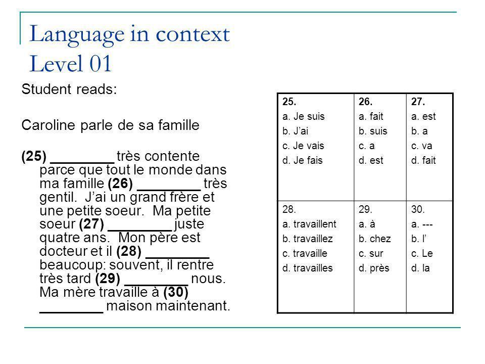 Language in context Level 01 Student reads: Caroline parle de sa famille (25) ________ très contente parce que tout le monde dans ma famille (26) ________ très gentil.