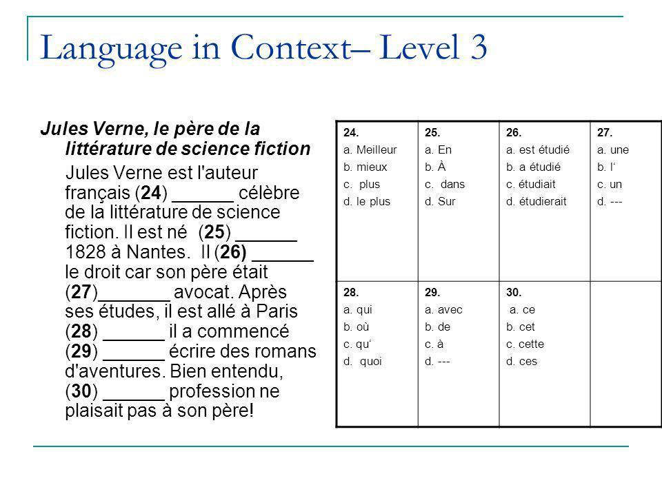 Language in Context– Level 3 Jules Verne, le père de la littérature de science fiction Jules Verne est l auteur français (24) ______ célèbre de la littérature de science fiction.