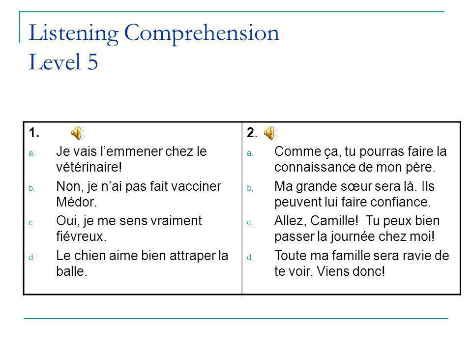 Listening Comprehension Level 5 1. a. Je vais lemmener chez le vétérinaire.