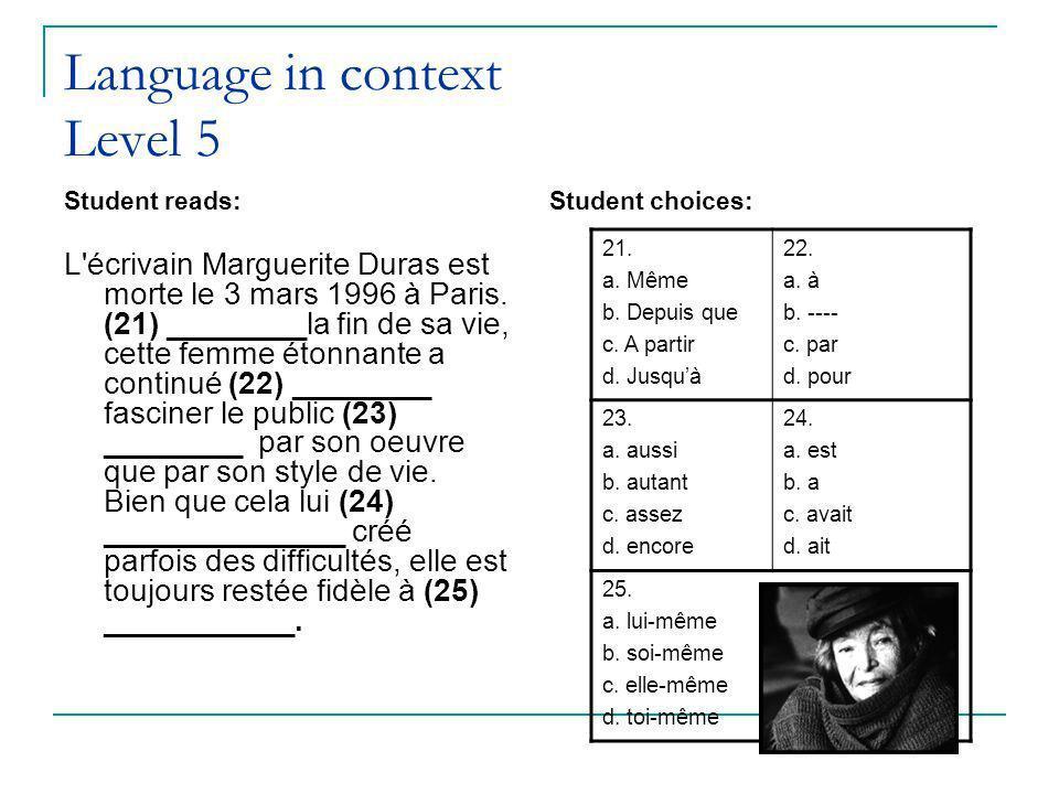 Language in context Level 5 Student reads: L écrivain Marguerite Duras est morte le 3 mars 1996 à Paris.