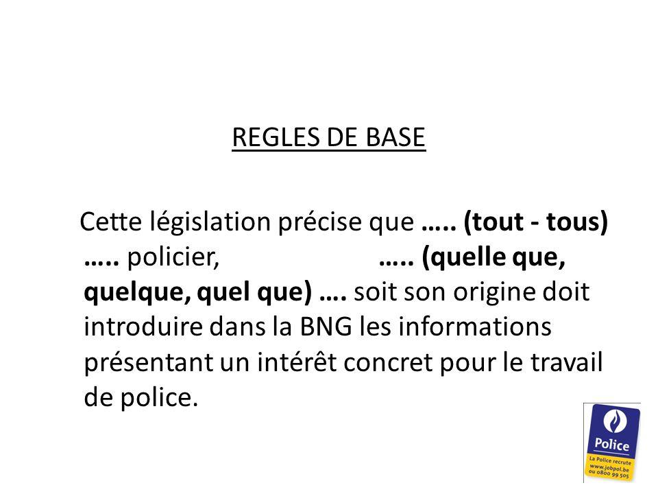 REGLES DE BASE Cette législation précise que ….. (tout - tous) ….. policier, ….. (quelle que, quelque, quel que) …. soit son origine doit introduire d