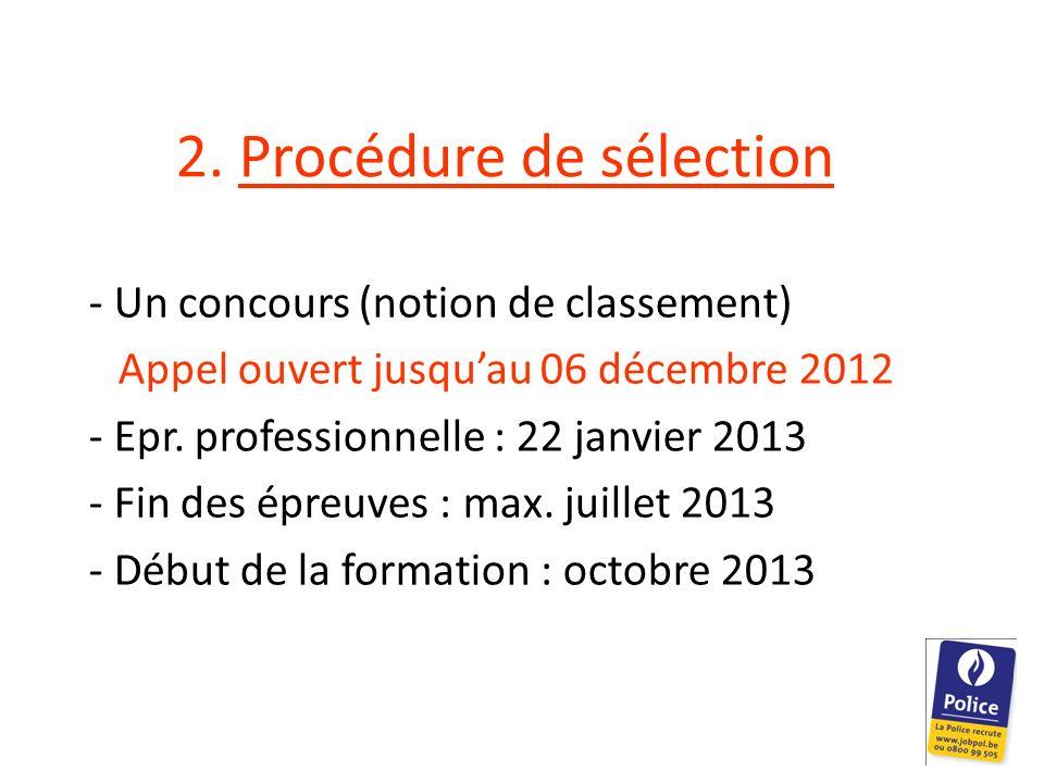 2. Procédure de sélection - Un concours (notion de classement) Appel ouvert jusquau 06 décembre 2012 - Epr. professionnelle : 22 janvier 2013 - Fin de