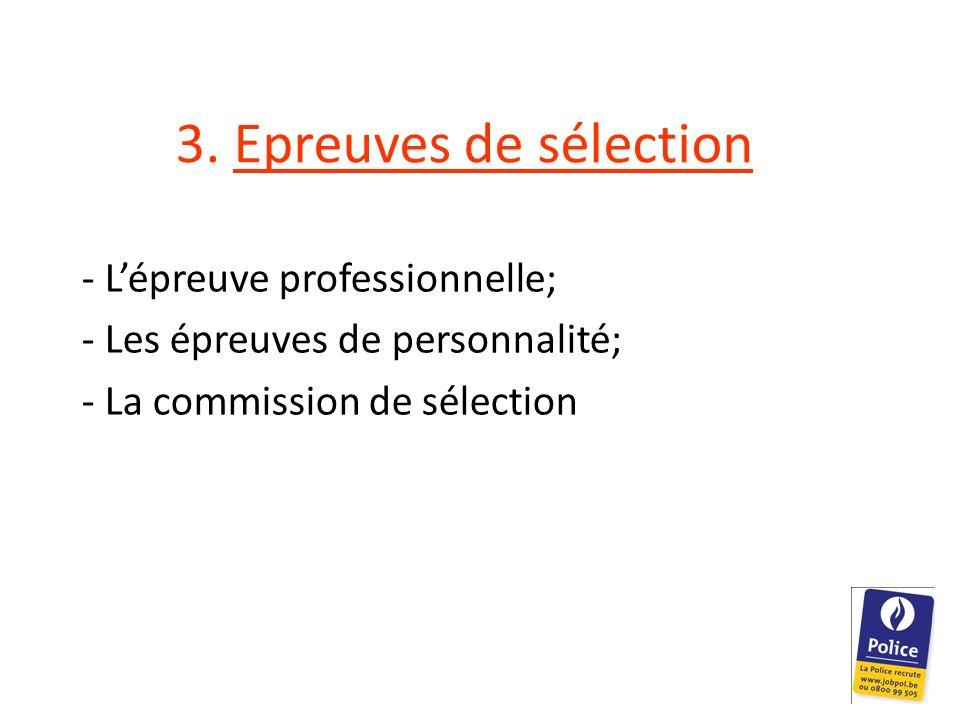 3. Epreuves de sélection - Lépreuve professionnelle; - Les épreuves de personnalité; - La commission de sélection