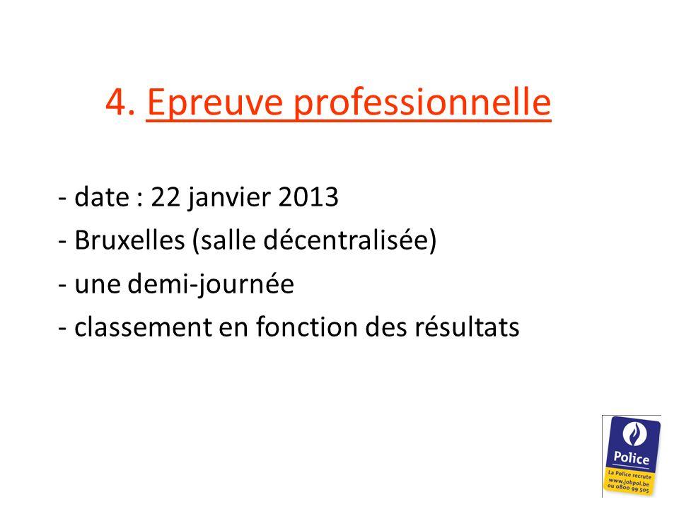 4. Epreuve professionnelle - date : 22 janvier 2013 - Bruxelles (salle décentralisée) - une demi-journée - classement en fonction des résultats