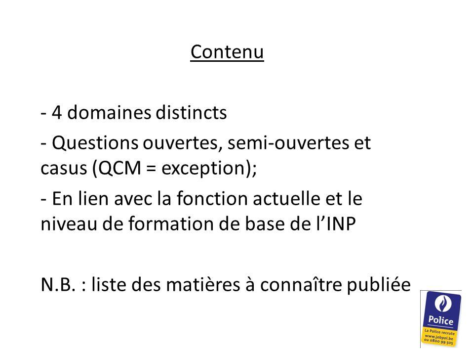 Contenu - 4 domaines distincts - Questions ouvertes, semi-ouvertes et casus (QCM = exception); - En lien avec la fonction actuelle et le niveau de for