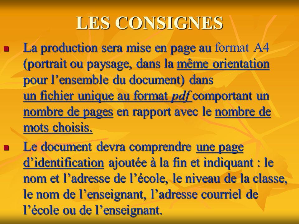 LES CONSIGNES La production sera mise en page au (portrait ou paysage, dans la même orientation pour lensemble du document) dans un fichier unique au format pdf comportant un nombre de pages en rapport avec le nombre de mots choisis.