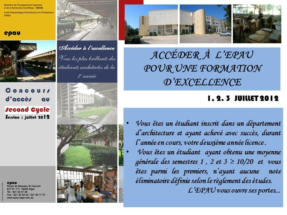 ACCÉDER À LEPAU POUR UNE FORMATION DEXCELLENCE 1, 2. 3 JUILLET 2012 Vous êtes un étudiant inscrit dans un département darchitecture et ayant achevé av