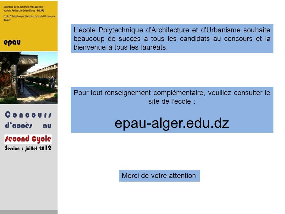 Pour tout renseignement complémentaire, veuillez consulter le site de lécole : epau-alger.edu.dz Lécole Polytechnique dArchitecture et dUrbanisme souh