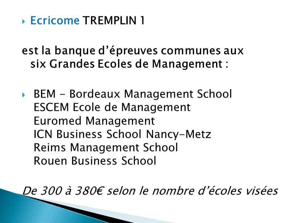 Ecricome TREMPLIN 1 est la banque dépreuves communes aux six Grandes Ecoles de Management : BEM - Bordeaux Management School ESCEM Ecole de Management