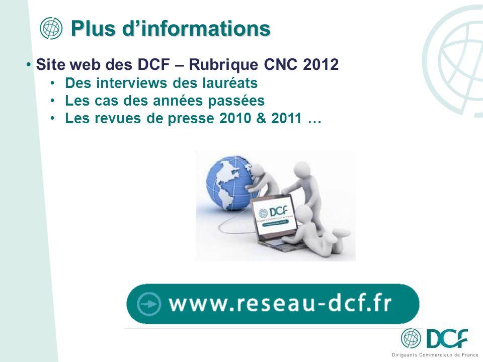 Plus dinformations Site web des DCF – Rubrique CNC 2012 Des interviews des lauréats Les cas des années passées Les revues de presse 2010 & 2011 …