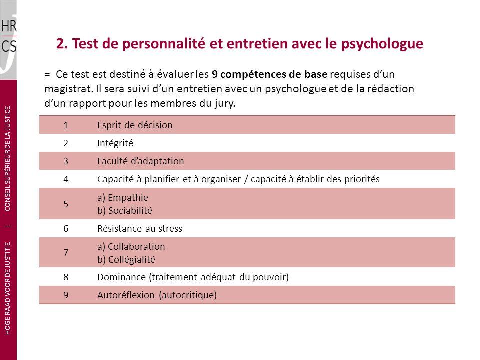 2. Test de personnalité et entretien avec le psychologue HOGE RAAD VOOR DE JUSTITIE   CONSEIL SUPÉRIEUR DE LA JUSTICE = Ce test est destiné à évaluer
