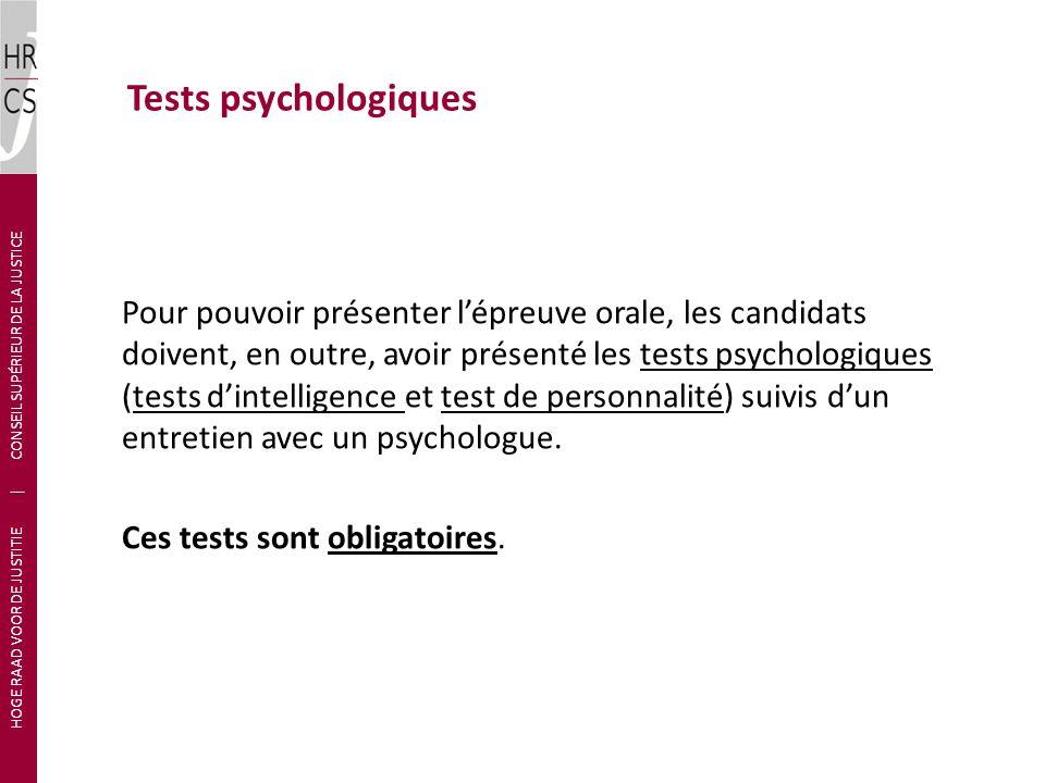 Tests psychologiques Pour pouvoir présenter lépreuve orale, les candidats doivent, en outre, avoir présenté les tests psychologiques (tests dintelligence et test de personnalité) suivis dun entretien avec un psychologue.
