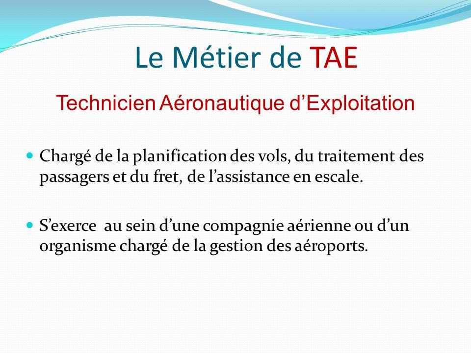 Le Métier de TAE Chargé de la planification des vols, du traitement des passagers et du fret, de lassistance en escale.