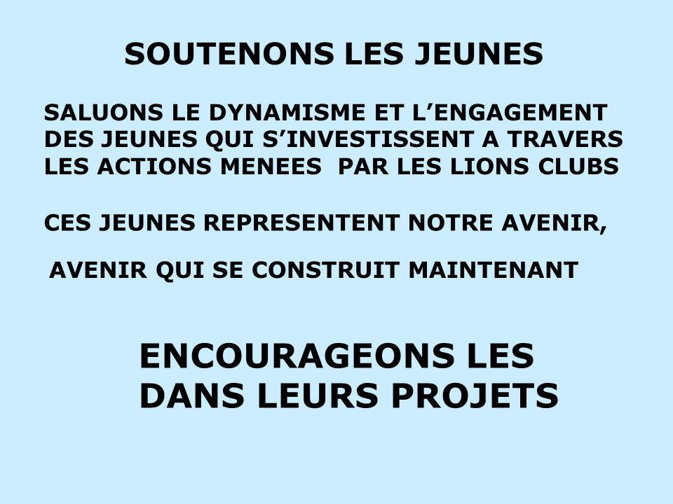 SALUONS LE DYNAMISME ET LENGAGEMENT DES JEUNES QUI SINVESTISSENT A TRAVERS LES ACTIONS MENEES PAR LES LIONS CLUBS SOUTENONS LES JEUNES CES JEUNES REPR