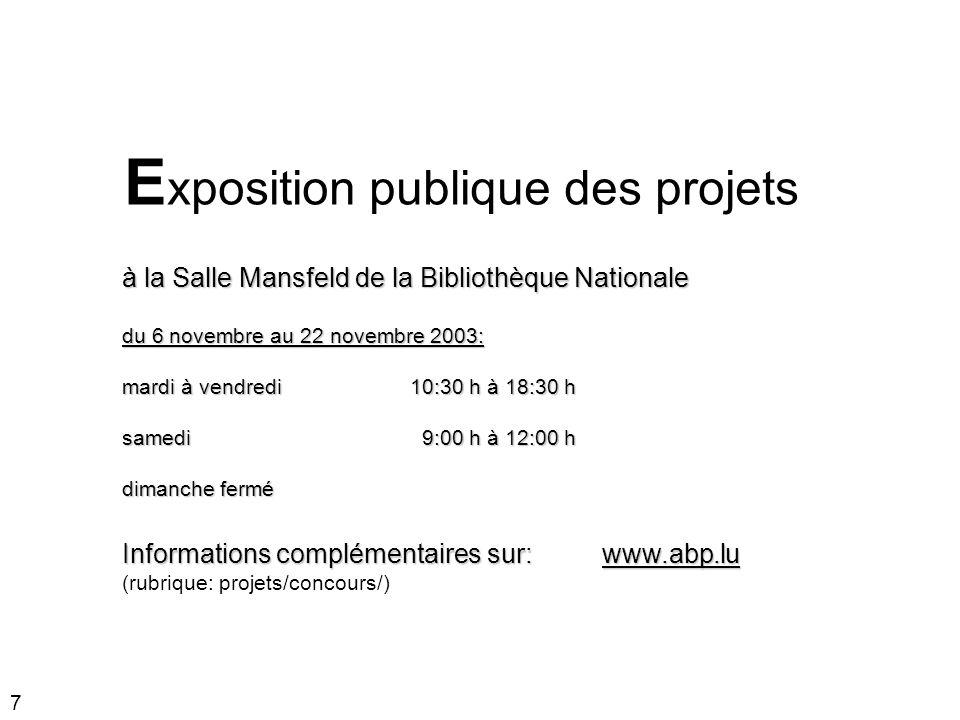 7 E xposition publique des projets Informations complémentaires sur:www.abp.lu (rubrique: projets/concours/) à la Salle Mansfeld de la Bibliothèque Na