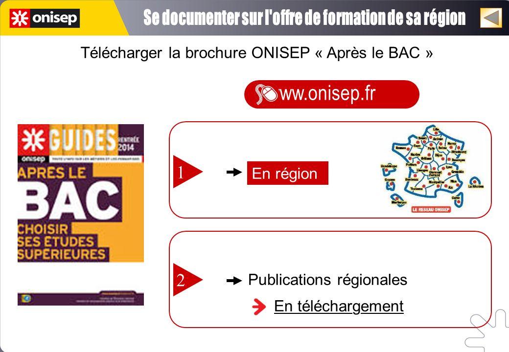 Télécharger la brochure ONISEP « Après le BAC » www.onisep.fr Publications régionales En téléchargement 2 En région 1