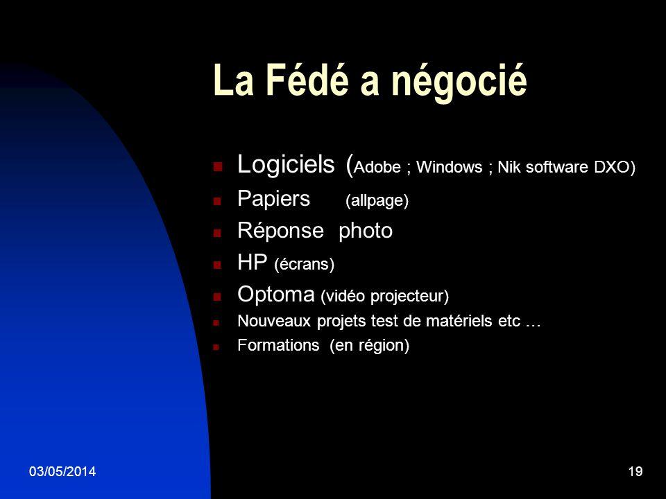 03/05/201419 La Fédé a négocié Logiciels ( Adobe ; Windows ; Nik software DXO) Papiers (allpage) Réponse photo HP (écrans) Optoma (vidéo projecteur) Nouveaux projets test de matériels etc … Formations (en région)