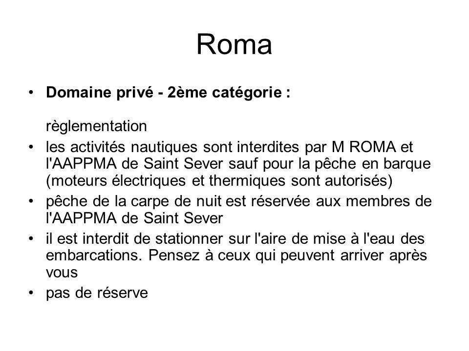 Roma Domaine privé - 2ème catégorie : règlementation les activités nautiques sont interdites par M ROMA et l'AAPPMA de Saint Sever sauf pour la pêche