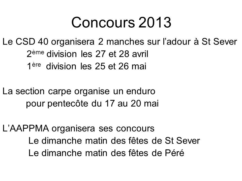 Concours 2013 Le CSD 40 organisera 2 manches sur ladour à St Sever 2 ème division les 27 et 28 avril 1 ère division les 25 et 26 mai La section carpe