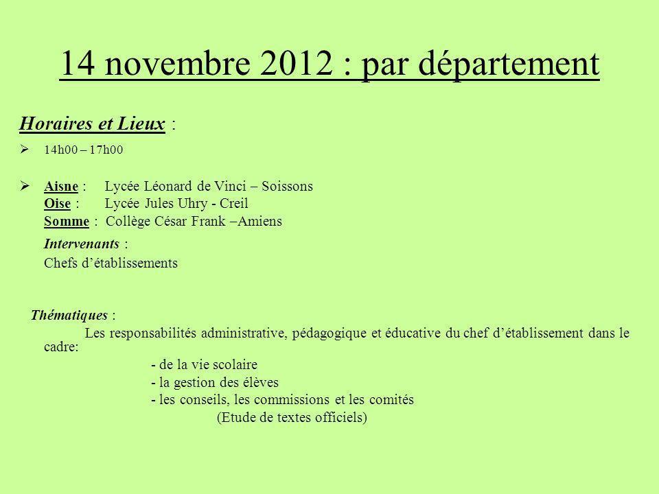 14 novembre 2012 : par département Horaires et Lieux : 14h00 – 17h00 Aisne : Lycée Léonard de Vinci – Soissons Oise : Lycée Jules Uhry - Creil Somme :