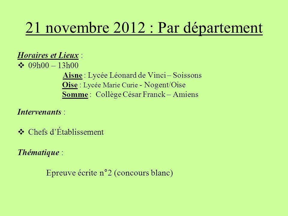 21 novembre 2012 : Par département Horaires et Lieux : 09h00 – 13h00 Aisne : Lycée Léonard de Vinci – Soissons Oise : Lycée Marie Curie - Nogent/Oise