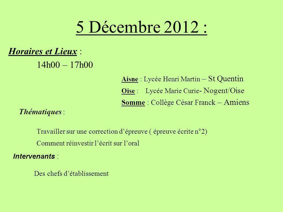 5 Décembre 2012 : Horaires et Lieux : 14h00 – 17h00 Aisne : Lycée Henri Martin – St Quentin Oise : Lycée Marie Curie - Nogent/Oise Somme : Collège Cés