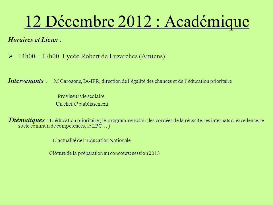 12 Décembre 2012 : Académique Horaires et Lieux : 14h00 – 17h00 Lycée Robert de Luzarches (Amiens) Intervenants : M Carosone, IA-IPR, direction de lég