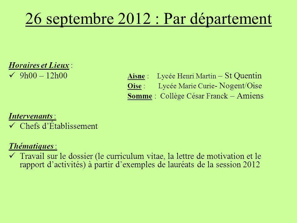26 septembre 2012 : Par département Horaires et Lieux : 9h00 – 12h00 Aisne :Lycée Henri Martin – St Quentin Oise : Lycée Marie Curie - Nogent/Oise Som