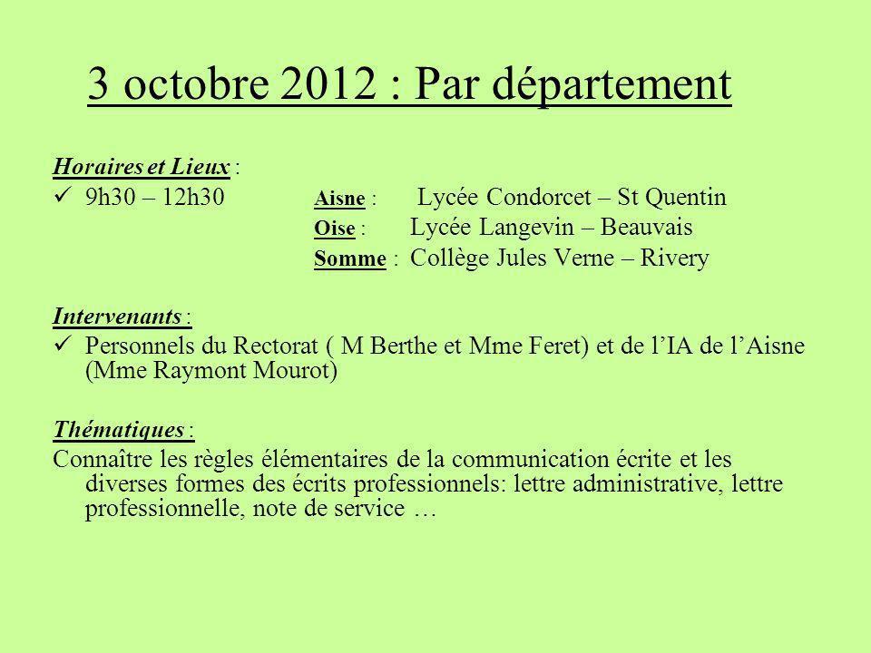 3 octobre 2012 : Par département Horaires et Lieux : 9h30 – 12h30 Aisne : Lycée Condorcet – St Quentin Oise : Lycée Langevin – Beauvais Somme : Collèg